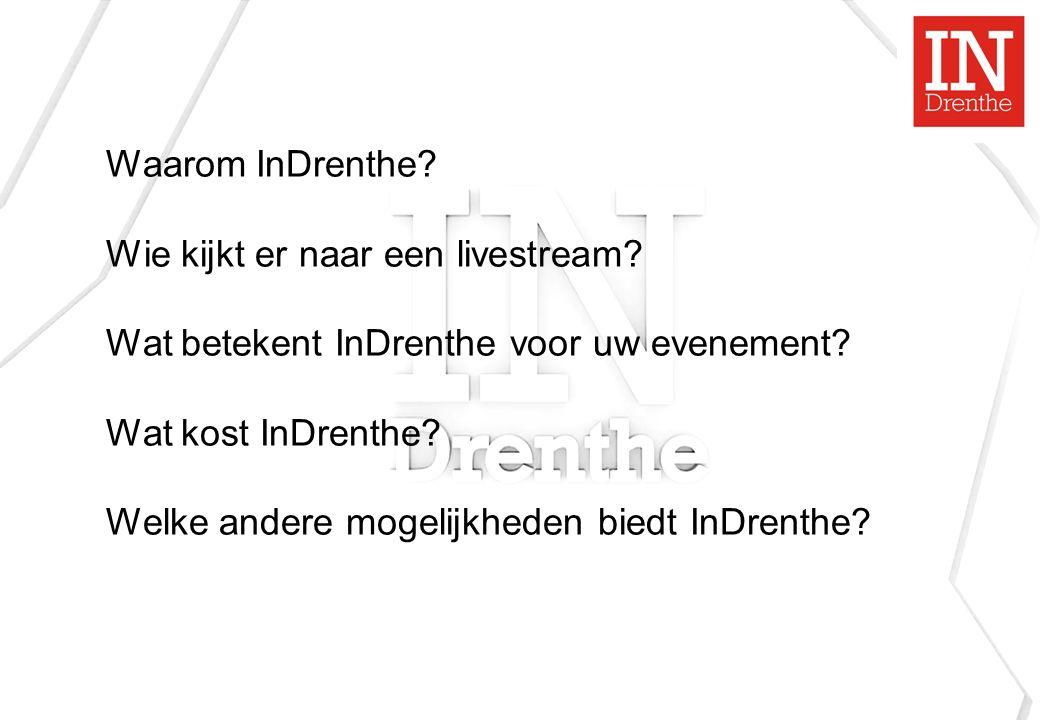 Waarom InDrenthe. Wie kijkt er naar een livestream.