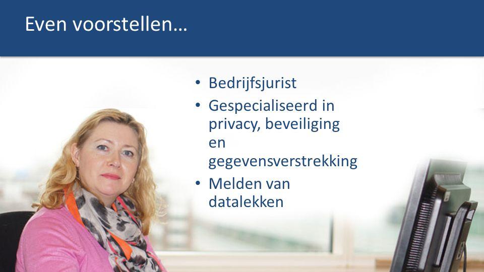 Even voorstellen… Bedrijfsjurist Gespecialiseerd in privacy, beveiliging en gegevensverstrekking Melden van datalekken