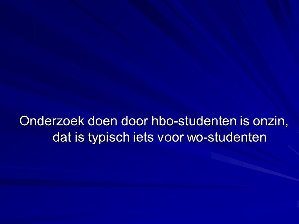 Onderzoek doen door hbo-studenten is onzin, dat is typisch iets voor wo-studenten