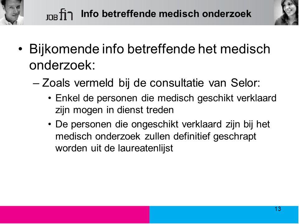Info betreffende medisch onderzoek Bijkomende info betreffende het medisch onderzoek: –Zoals vermeld bij de consultatie van Selor: Enkel de personen d