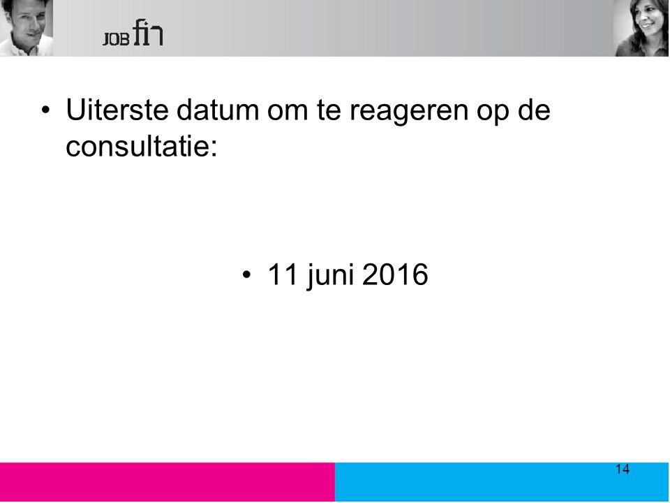 Uiterste datum om te reageren op de consultatie: 11 juni 2016 14