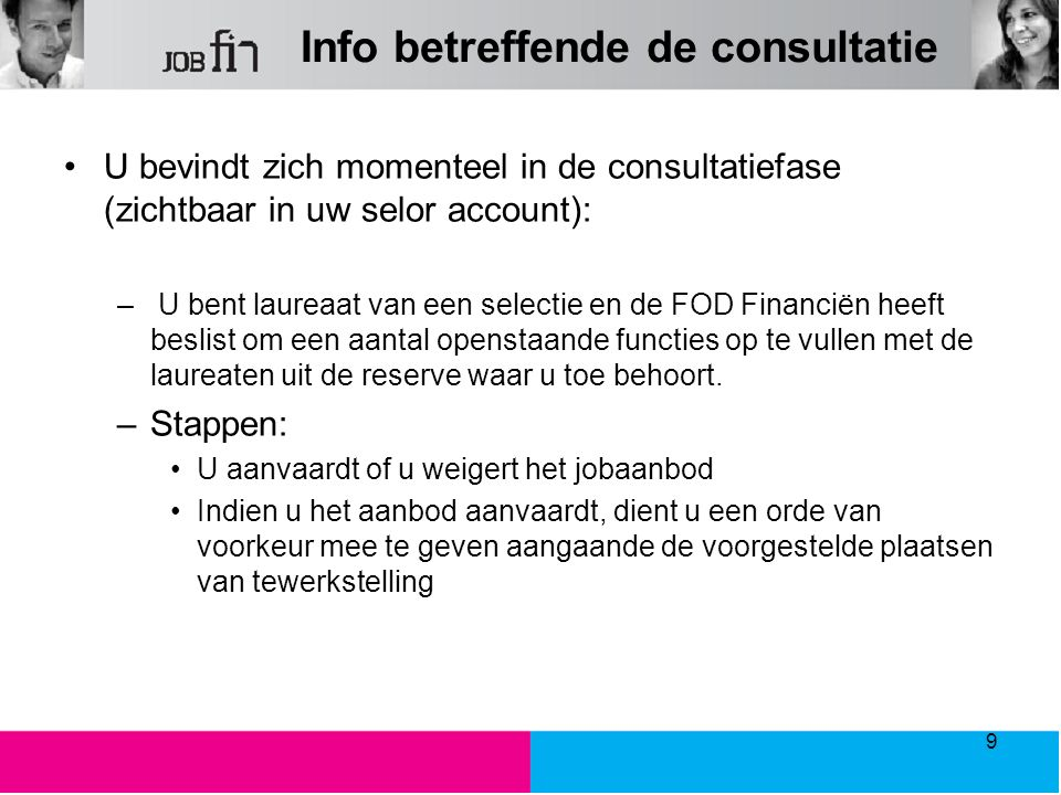 Info betreffende de consultatie U bevindt zich momenteel in de consultatiefase (zichtbaar in uw selor account): – U bent laureaat van een selectie en