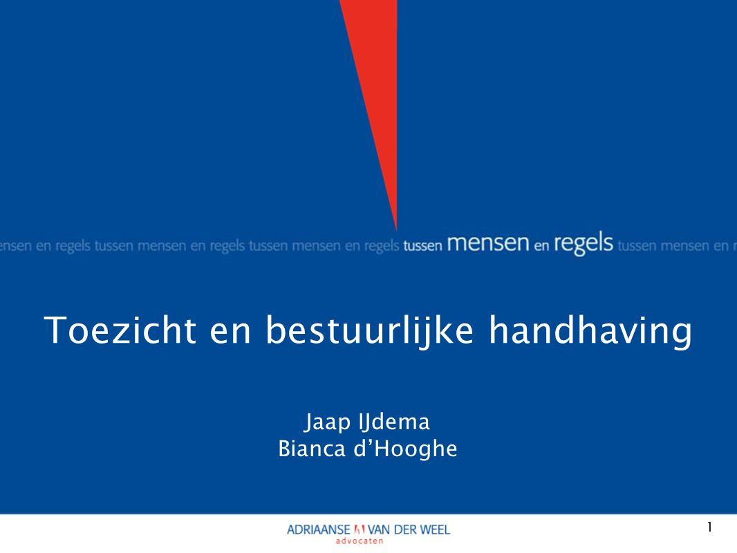 Toezicht en bestuurlijke handhaving 1 Jaap IJdema Bianca d'Hooghe
