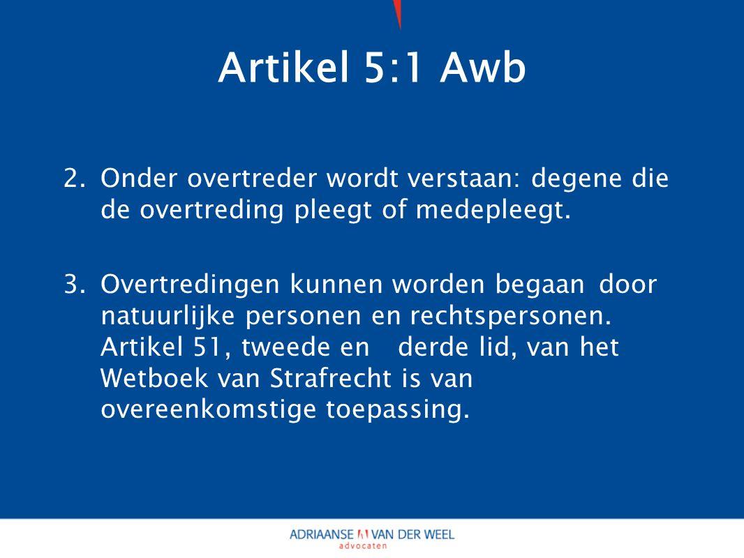 Artikel 5:1 Awb 2.Onder overtreder wordt verstaan: degene die de overtreding pleegt of medepleegt.