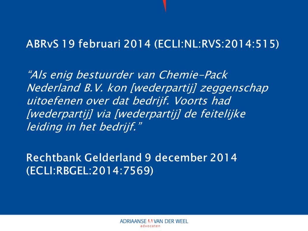ABRvS 19 februari 2014 (ECLI:NL:RVS:2014:515) Als enig bestuurder van Chemie-Pack Nederland B.V.