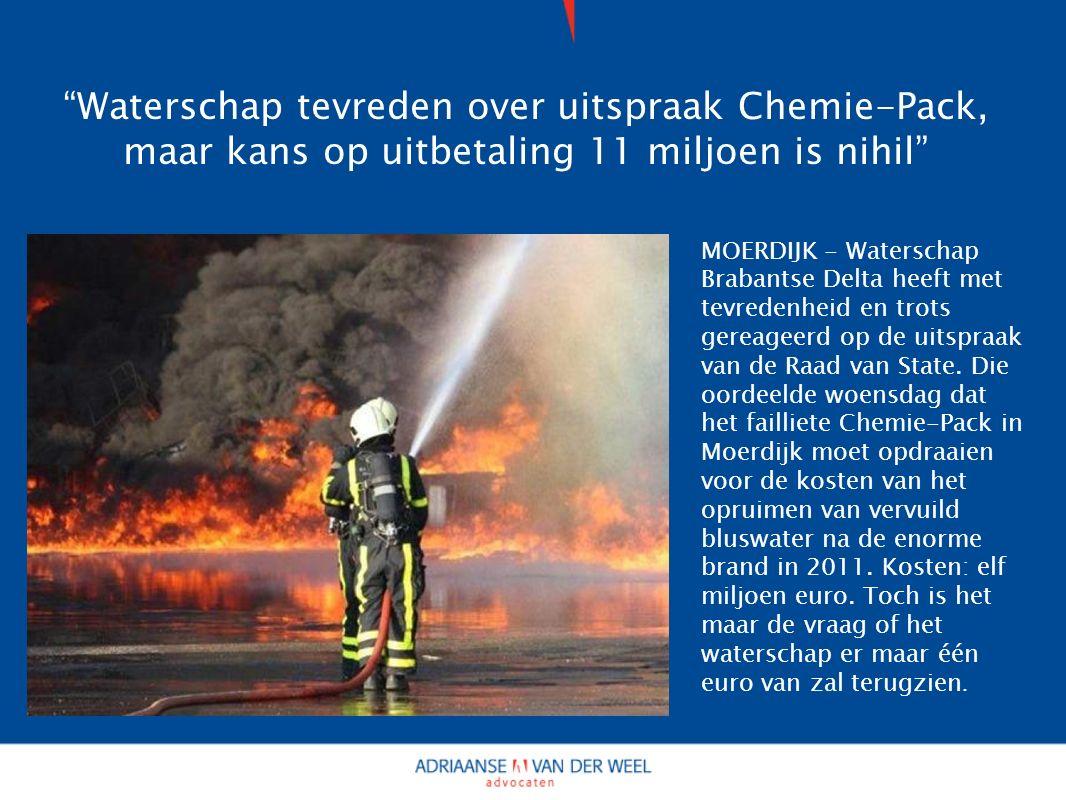 Waterschap tevreden over uitspraak Chemie-Pack, maar kans op uitbetaling 11 miljoen is nihil MOERDIJK - Waterschap Brabantse Delta heeft met tevredenheid en trots gereageerd op de uitspraak van de Raad van State.