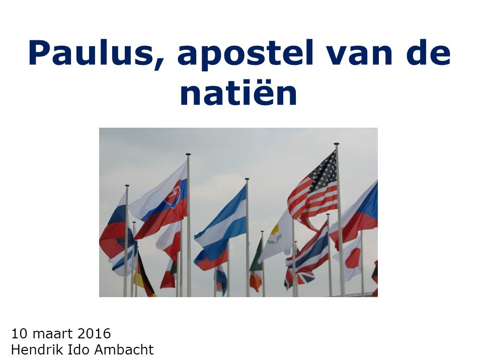 10 maart 2016 Hendrik Ido Ambacht Paulus, apostel van de natiën