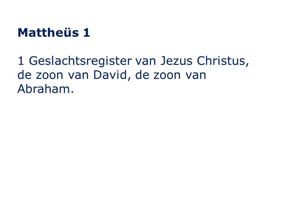 Mattheüs 1 1 Geslachtsregister van Jezus Christus, de zoon van David, de zoon van Abraham.