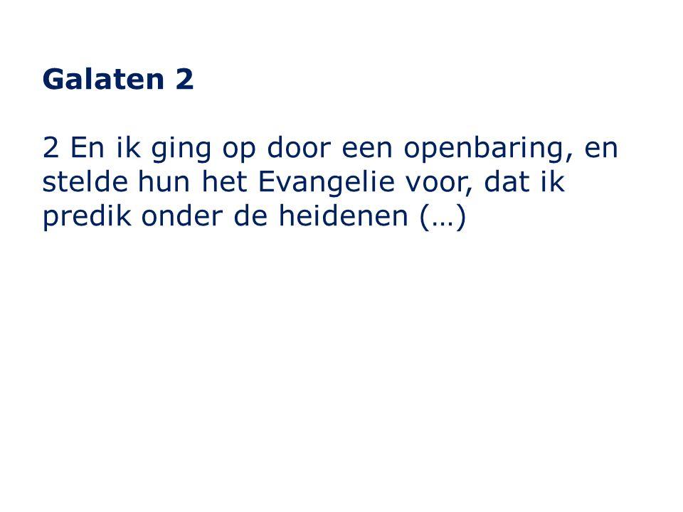 Galaten 2 2 En ik ging op door een openbaring, en stelde hun het Evangelie voor, dat ik predik onder de heidenen (…)