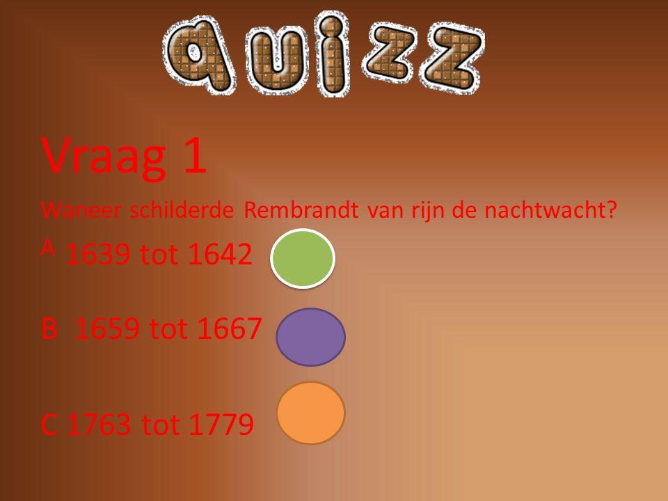 Vraag 2 Hoe lang deed Rembrandt van Rijn over zijn eerste schilderij. A 5 jaar B 2 jaar C half jaar