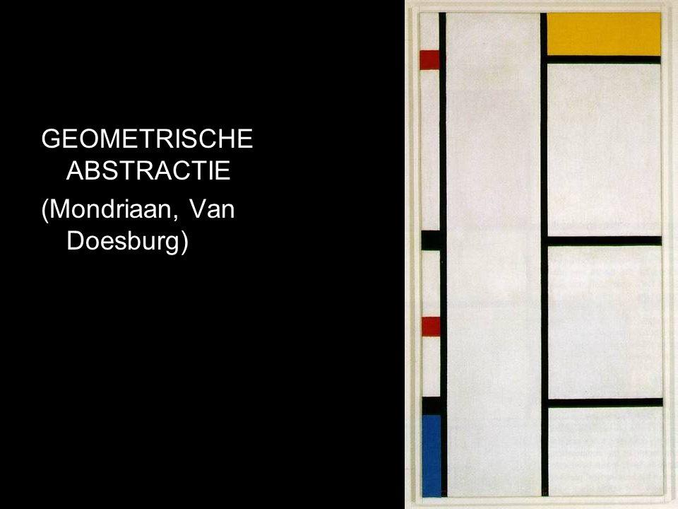 GEOMETRISCHE ABSTRACTIE (Mondriaan, Van Doesburg)
