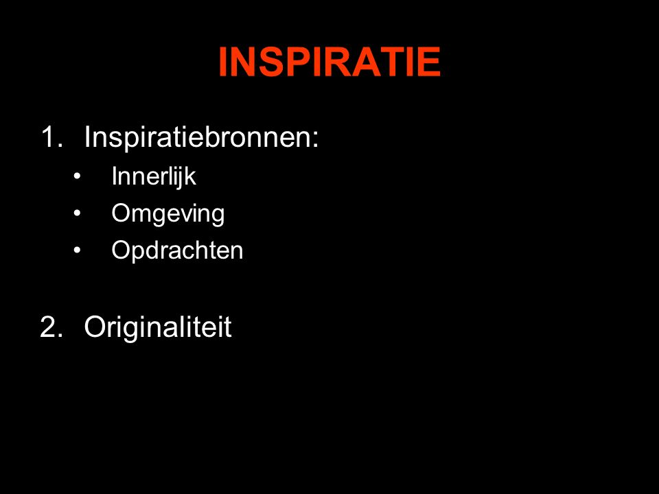 INSPIRATIE 1.Inspiratiebronnen: Innerlijk Omgeving Opdrachten 2.Originaliteit