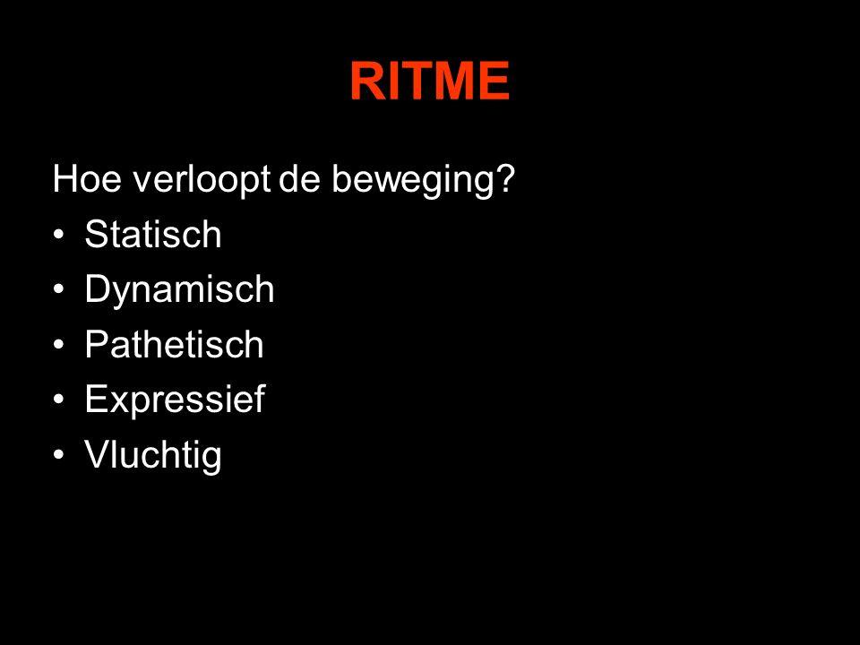 RITME Hoe verloopt de beweging Statisch Dynamisch Pathetisch Expressief Vluchtig
