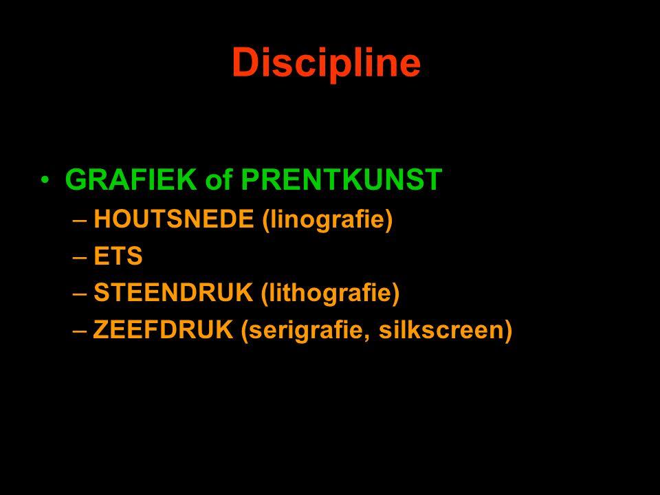 Discipline GRAFIEK of PRENTKUNST –HOUTSNEDE (linografie) –ETS –STEENDRUK (lithografie) –ZEEFDRUK (serigrafie, silkscreen)