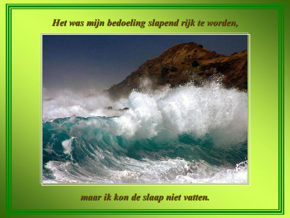 Rijkdom is als zeewater, hoe meer men er van drinkt hoe dorstiger men wordt.
