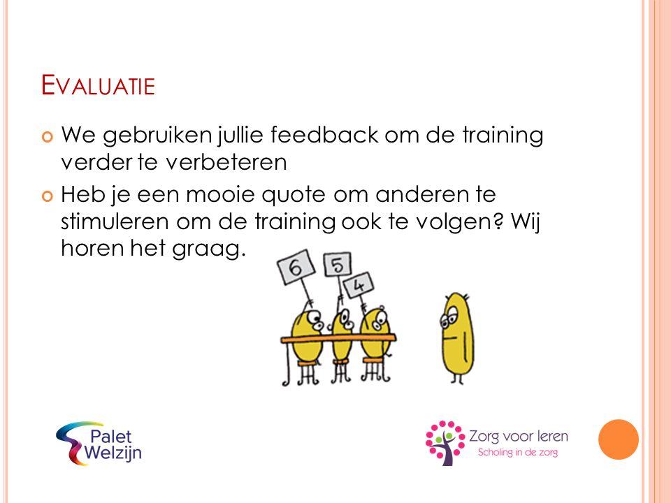 E VALUATIE We gebruiken jullie feedback om de training verder te verbeteren Heb je een mooie quote om anderen te stimuleren om de training ook te volgen.