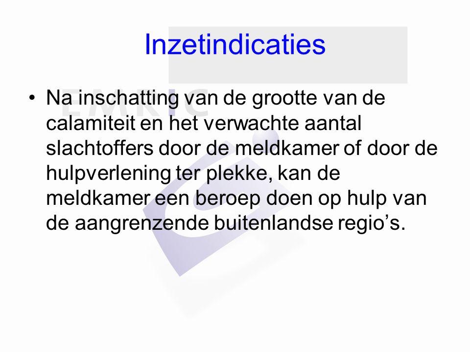 Inzetindicaties Na inschatting van de grootte van de calamiteit en het verwachte aantal slachtoffers door de meldkamer of door de hulpverlening ter pl