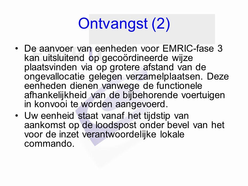 Ontvangst (2) De aanvoer van eenheden voor EMRIC-fase 3 kan uitsluitend op gecoördineerde wijze plaatsvinden via op grotere afstand van de ongevallocatie gelegen verzamelplaatsen.
