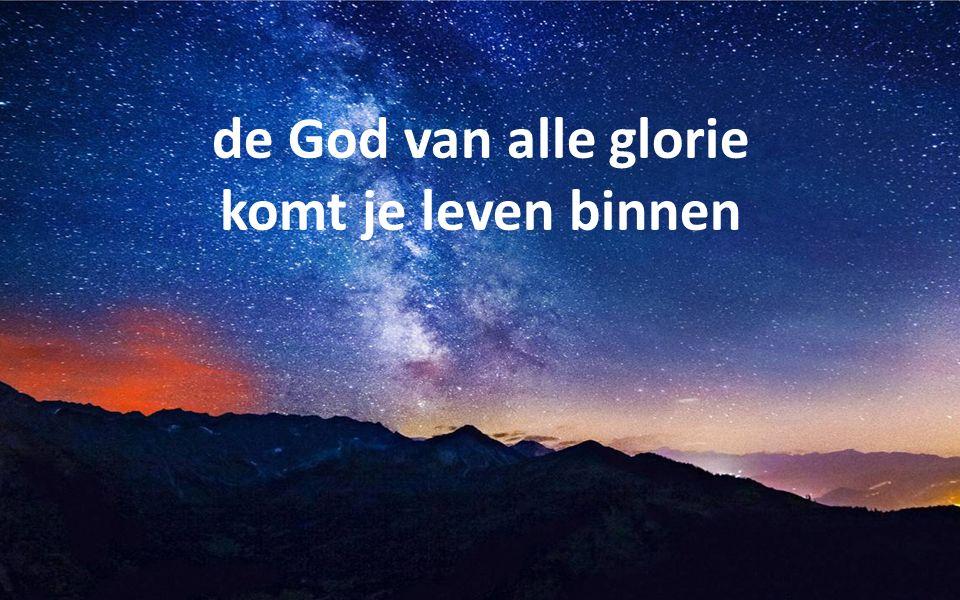 de God van alle glorie komt je leven binnen