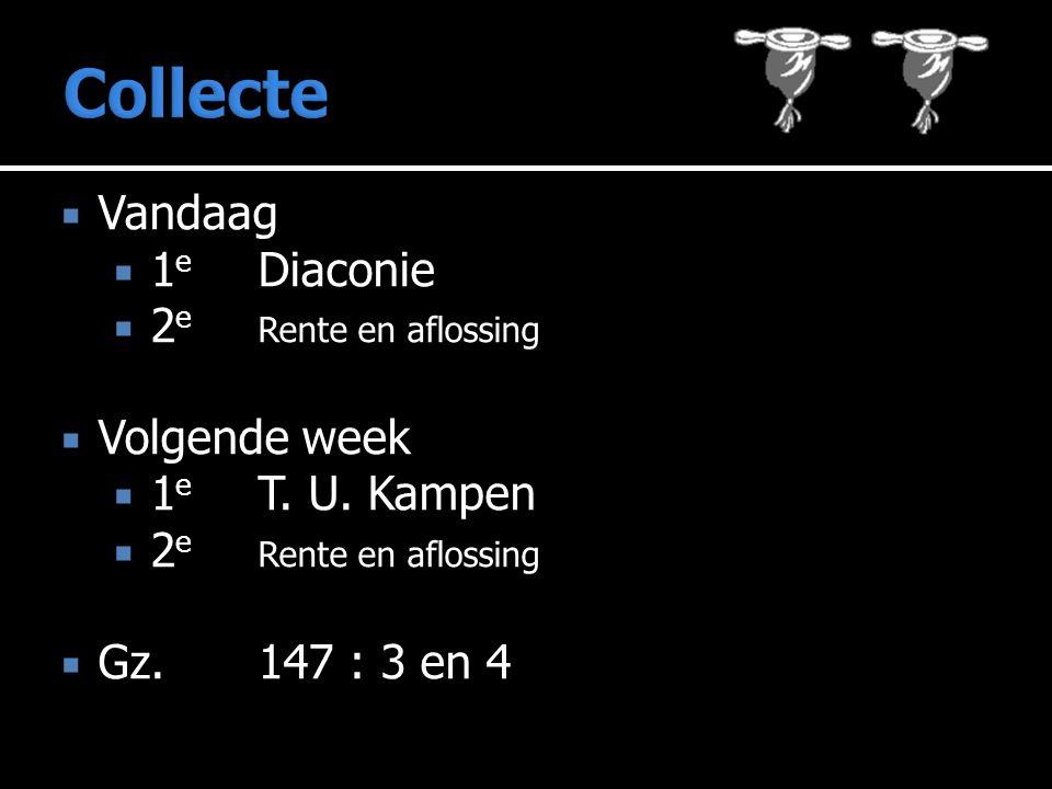  Vandaag  1 e Diaconie  2 e Rente en aflossing  Volgende week  1 e T. U. Kampen  2 e Rente en aflossing  Gz.147 : 3 en 4