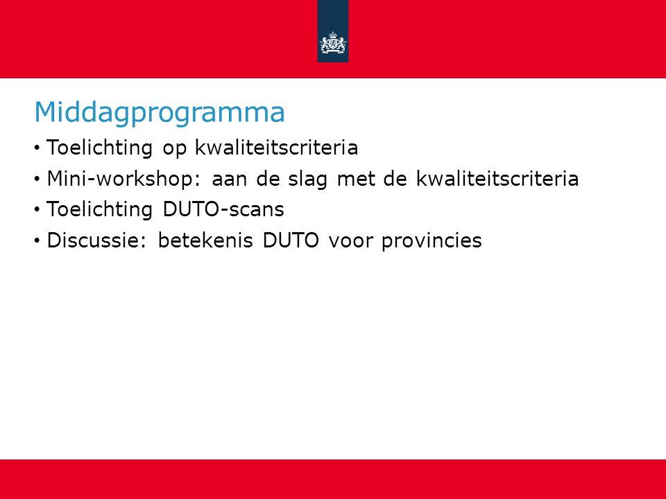Middagprogramma Toelichting op kwaliteitscriteria Mini-workshop: aan de slag met de kwaliteitscriteria Toelichting DUTO-scans Discussie: betekenis DUTO voor provincies