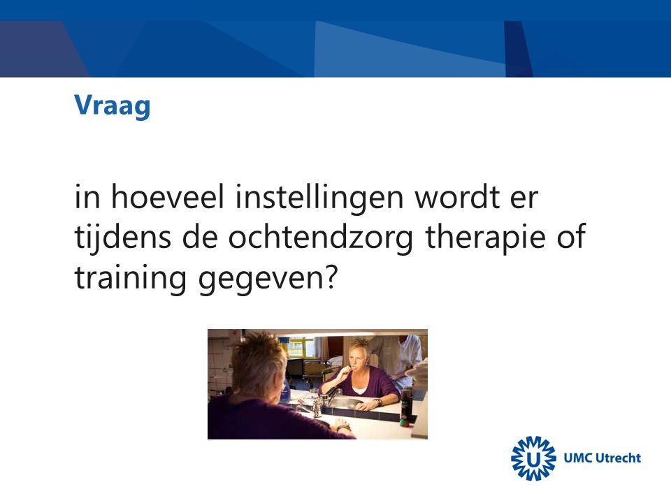 Vraag in hoeveel instellingen wordt er tijdens de ochtendzorg therapie of training gegeven