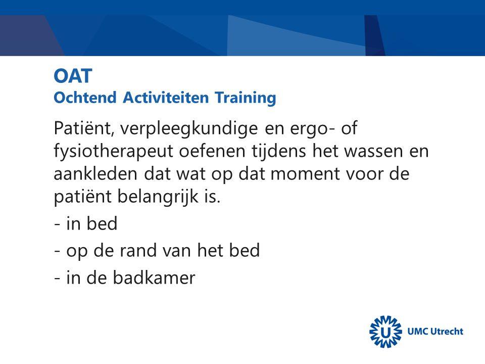 OAT Ochtend Activiteiten Training Patiënt, verpleegkundige en ergo- of fysiotherapeut oefenen tijdens het wassen en aankleden dat wat op dat moment voor de patiënt belangrijk is.