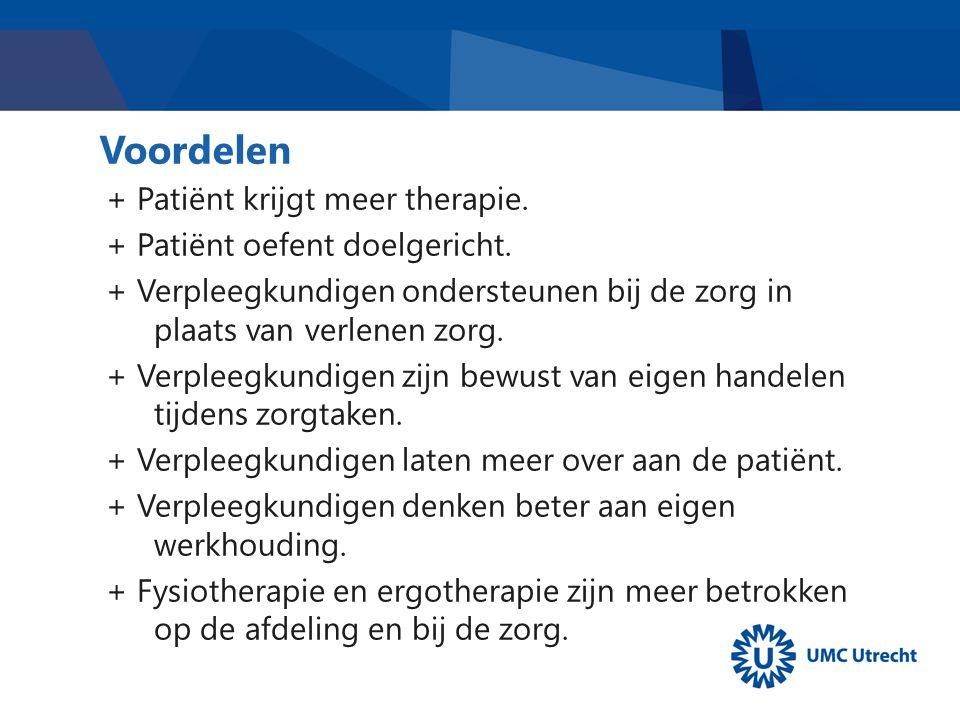 Voordelen + Patiënt krijgt meer therapie. + Patiënt oefent doelgericht. + Verpleegkundigen ondersteunen bij de zorg in plaats van verlenen zorg. + Ver