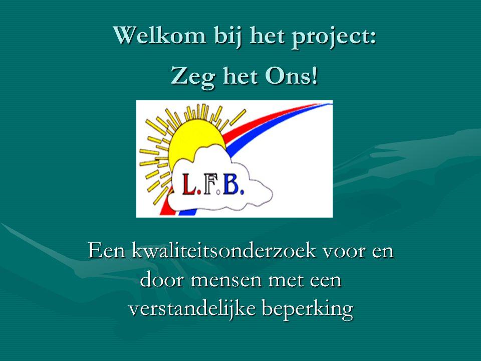 Welkom bij het project: Zeg het Ons! Een kwaliteitsonderzoek voor en door mensen met een verstandelijke beperking