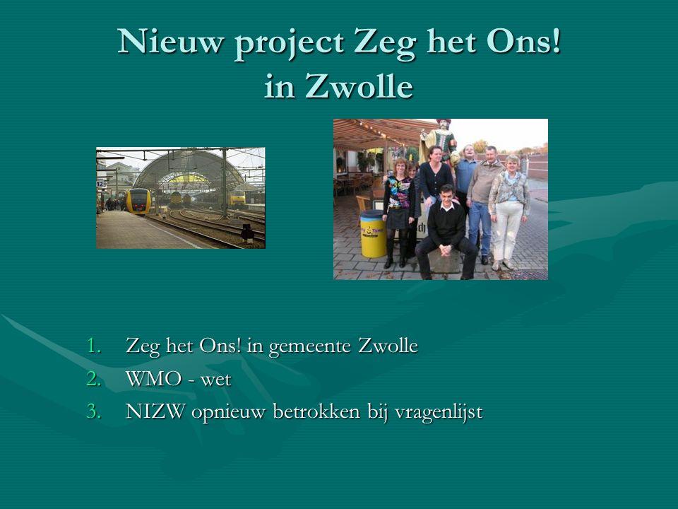 Nieuw project Zeg het Ons! in Zwolle 1.Zeg het Ons! in gemeente Zwolle 2.WMO - wet 3.NIZW opnieuw betrokken bij vragenlijst