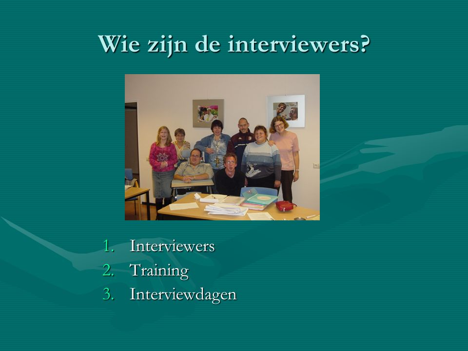 Wie zijn de interviewers 1.Interviewers 2.Training 3.Interviewdagen