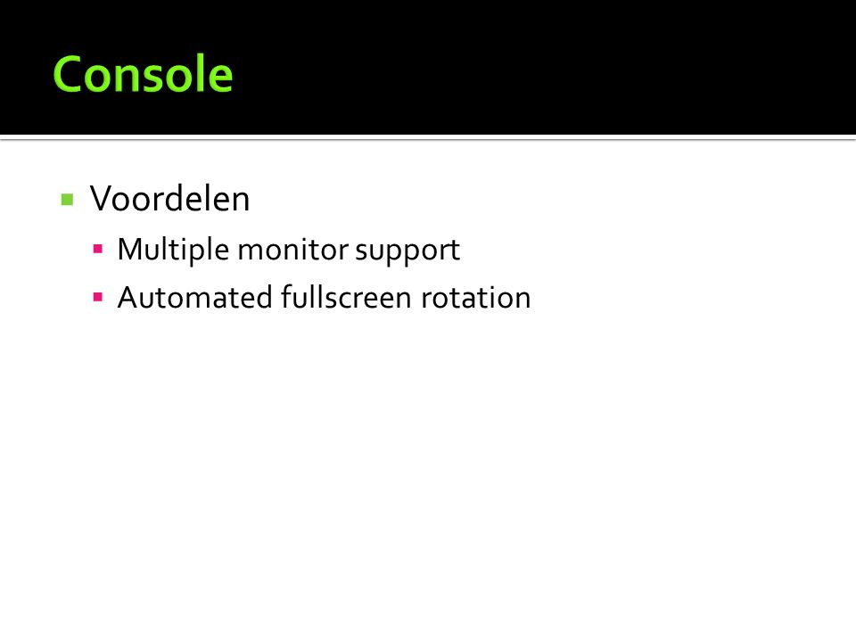  Voordelen  Multiple monitor support  Automated fullscreen rotation