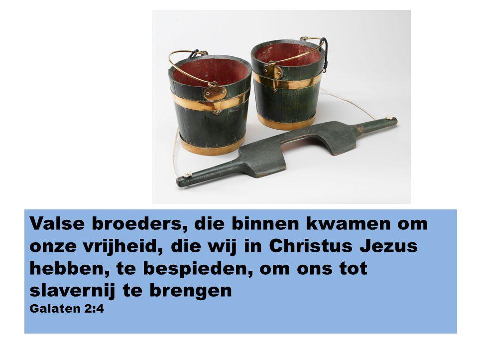 Valse broeders, die binnen kwamen om onze vrijheid, die wij in Christus Jezus hebben, te bespieden, om ons tot slavernij te brengen Galaten 2:4