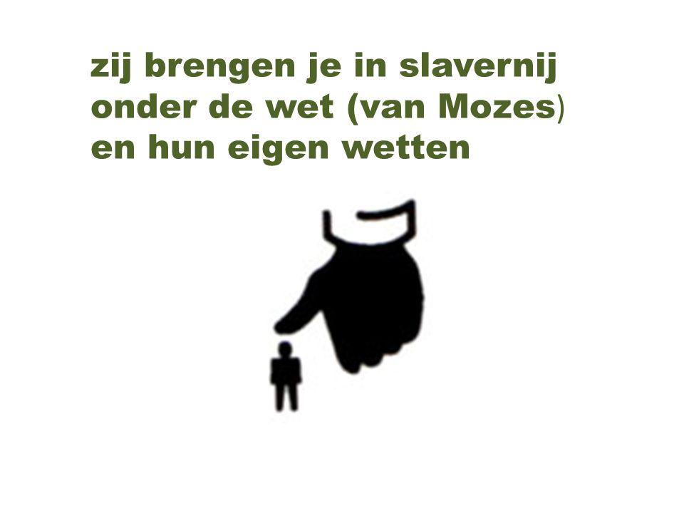 zij brengen je in slavernij onder de wet (van Mozes ) en hun eigen wetten