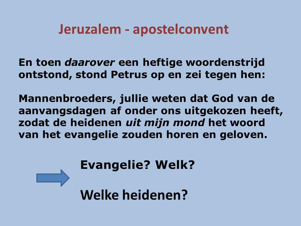 Jeruzalem - apostelconvent En toen daarover een heftige woordenstrijd ontstond, stond Petrus op en zei tegen hen: Mannenbroeders, jullie weten dat God