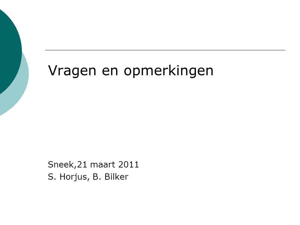 Vragen en opmerkingen Sneek,21 maart 2011 S. Horjus, B. Bilker