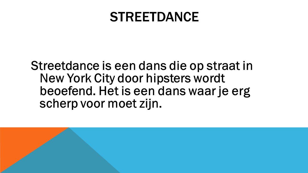 STREETDANCE Streetdance is een dans die op straat in New York City door hipsters wordt beoefend.