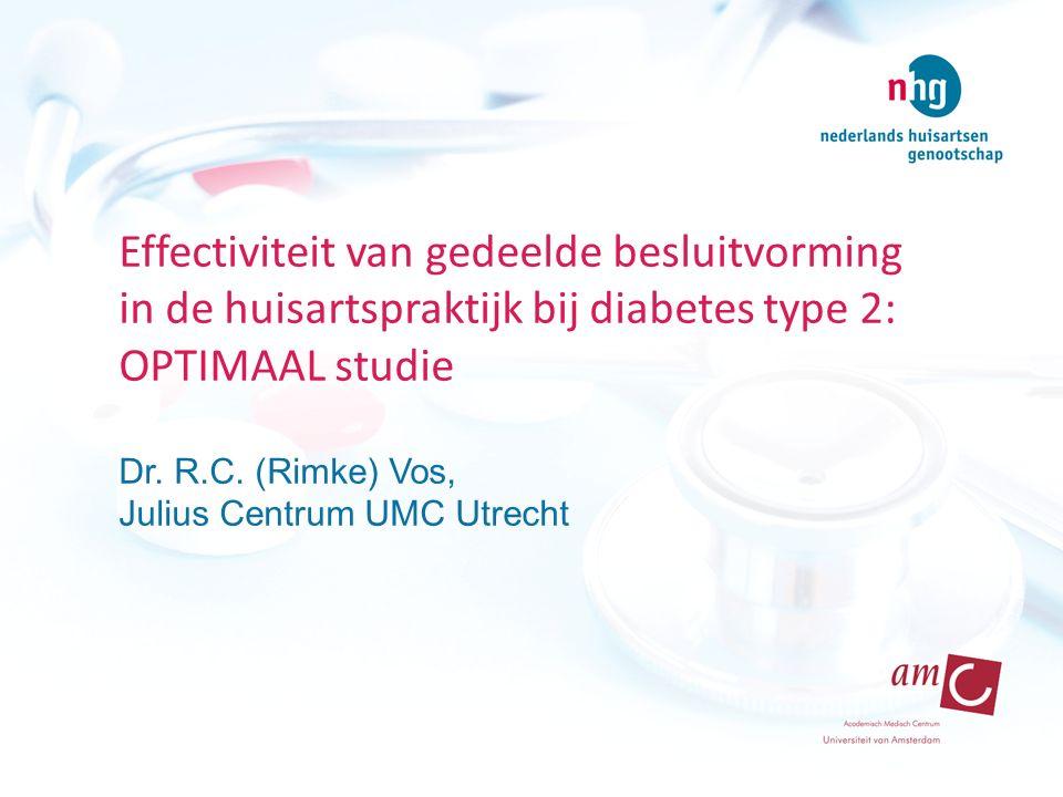 Effectiviteit van gedeelde besluitvorming in de huisartspraktijk bij diabetes type 2: OPTIMAAL studie Dr. R.C. (Rimke) Vos, Julius Centrum UMC Utrecht