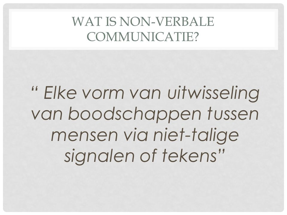 WAT IS NON-VERBALE COMMUNICATIE.