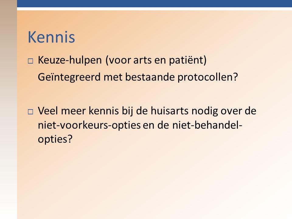 Kennis  Keuze-hulpen (voor arts en patiënt) Geïntegreerd met bestaande protocollen.