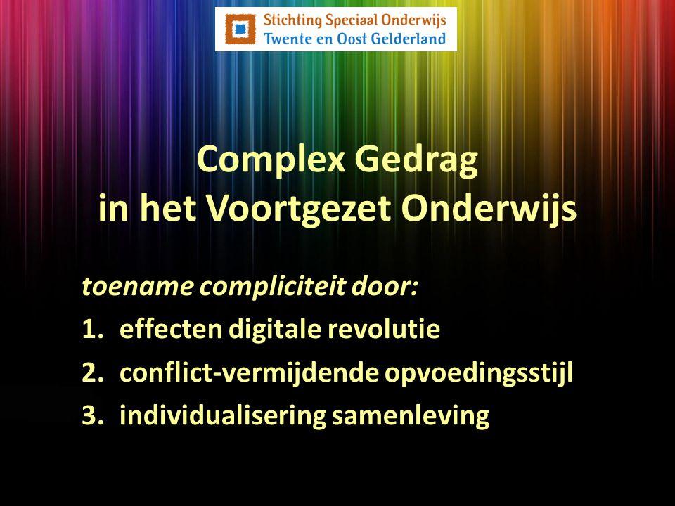 Complex Gedrag in het Voortgezet Onderwijs toename compliciteit door: 1.effecten digitale revolutie 2.conflict-vermijdende opvoedingsstijl 3.individualisering samenleving