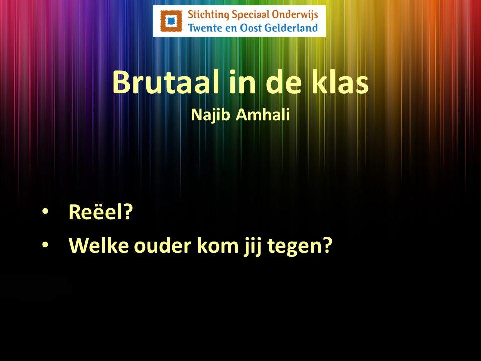 Brutaal in de klas Najib Amhali Reëel? Welke ouder kom jij tegen?