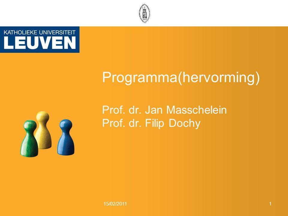 Programma(hervorming) Prof. dr. Jan Masschelein Prof. dr. Filip Dochy 15/02/20111