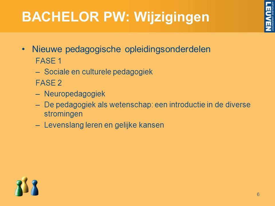 BACHELOR PW: Wijzigingen Nieuwe pedagogische opleidingsonderdelen FASE 1 –Sociale en culturele pedagogiek FASE 2 –Neuropedagogiek –De pedagogiek als wetenschap: een introductie in de diverse stromingen –Levenslang leren en gelijke kansen 6