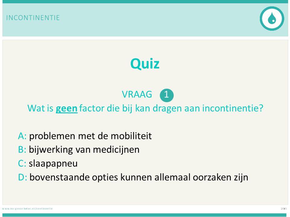 Quiz VRAAG 1 Wat is geen factor die bij kan dragen aan incontinentie.