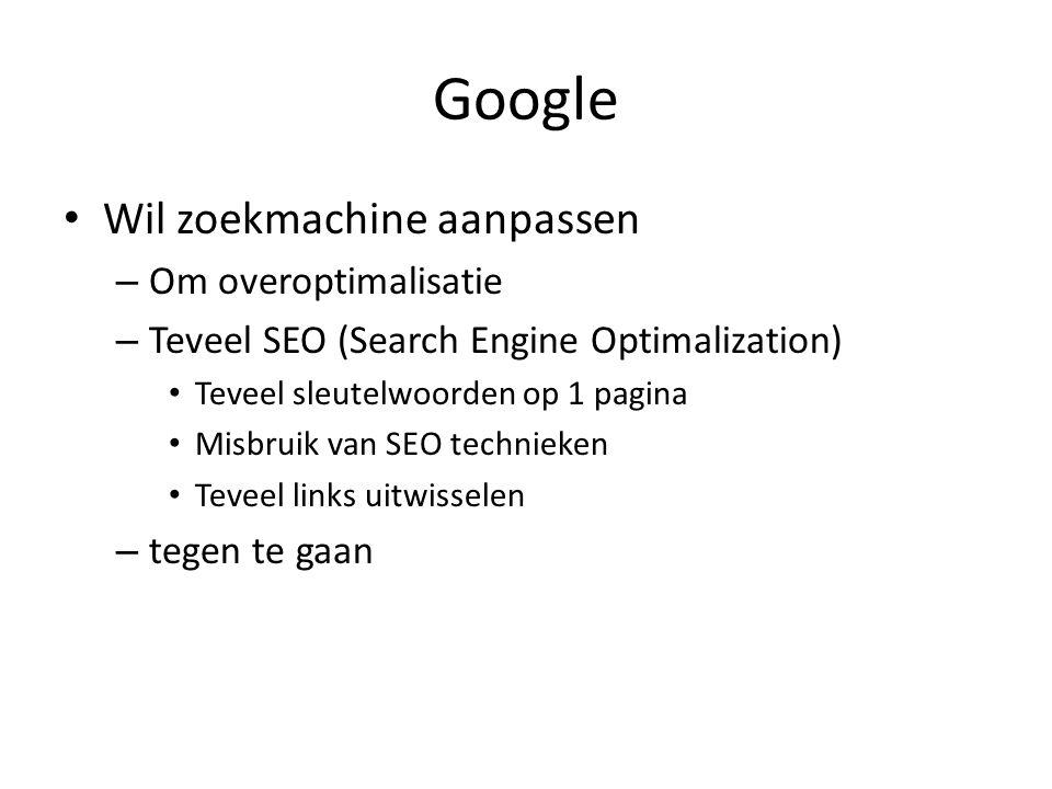 Google Wil zoekmachine aanpassen – Om overoptimalisatie – Teveel SEO (Search Engine Optimalization) Teveel sleutelwoorden op 1 pagina Misbruik van SEO technieken Teveel links uitwisselen – tegen te gaan