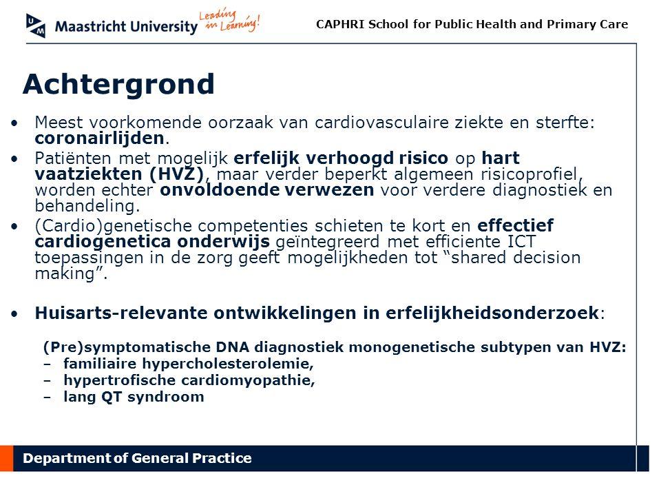 Department of General Practice CAPHRI School for Public Health and Primary Care Onderzoeksvraag Hoe kan de selectie van patiënten met een duidelijk verhoogd risico op erfelijke HVZ verbeterd worden.