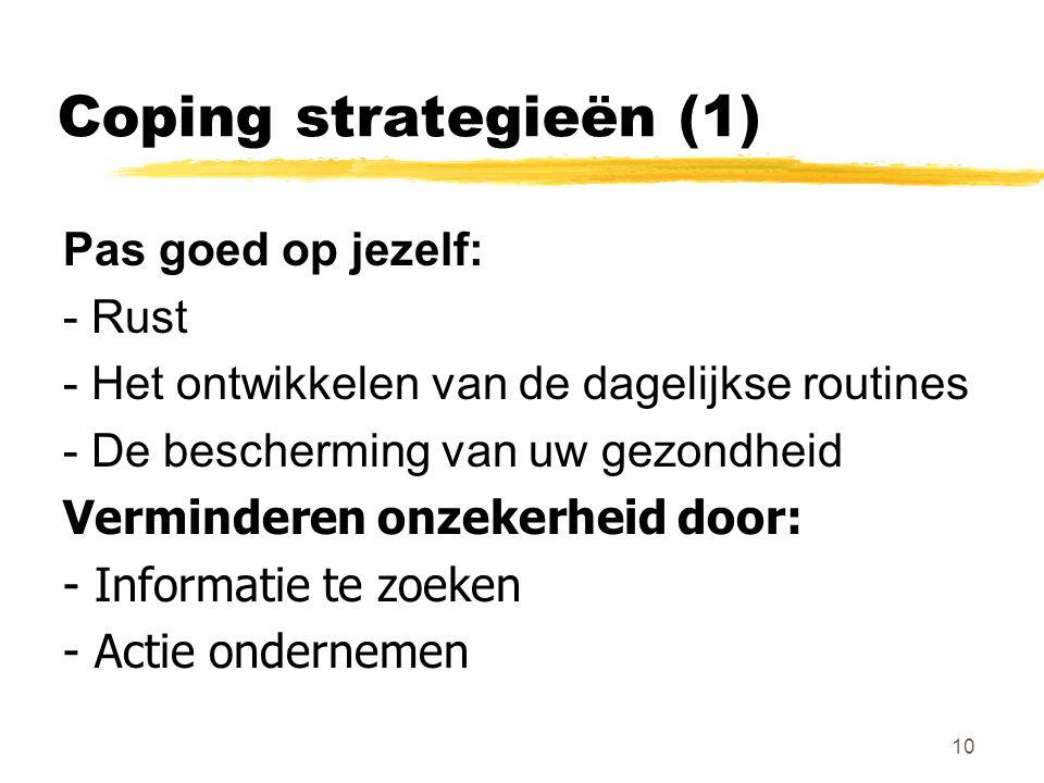 Coping strategieën (1) Pas goed op jezelf: - Rust - Het ontwikkelen van de dagelijkse routines - De bescherming van uw gezondheid Verminderen onzekerh