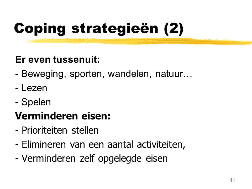 Coping strategieën (2) Er even tussenuit: - Beweging, sporten, wandelen, natuur… - Lezen - Spelen Verminderen eisen: - Prioriteiten stellen - Eliminer