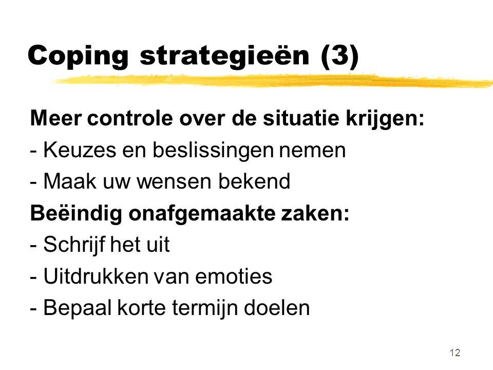 Coping strategieën (3) Meer controle over de situatie krijgen: - Keuzes en beslissingen nemen - Maak uw wensen bekend Beëindig onafgemaakte zaken: - S